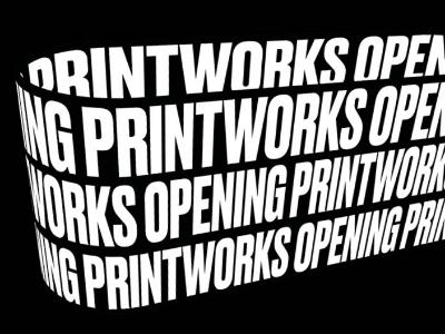 Printworks Opening