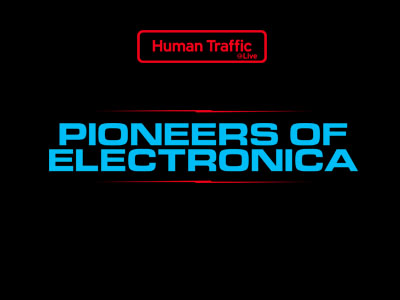 Human Traffic Live x The Pioneers of Electronica